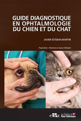 Guide diagnostique en ophtalmologie du chien et du chat