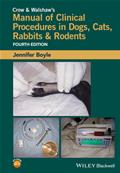 Crow and Walshaw's Manual of Clinical Procedures in Dogs, Cats, Rabbits and Rodents, 4th Edition