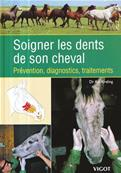 Soigner les dents de son cheval - Prévention, Diagnostic, Traitements
